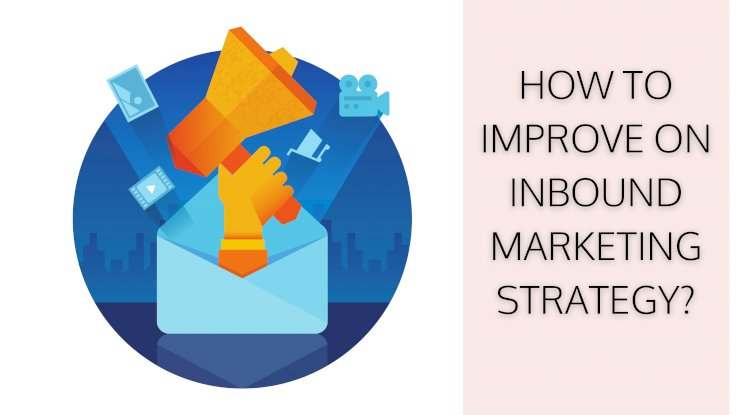 How to improve inbound marketing strategy?