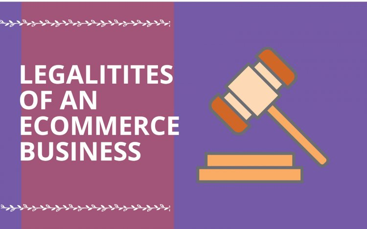 The Legalities of an E-commerceBusiness