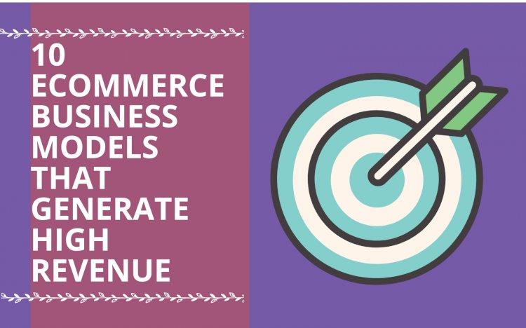 10 E-commerce Business Models that Generate High Revenue