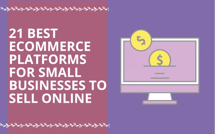 21 Best e-commerce platforms for small business and startups