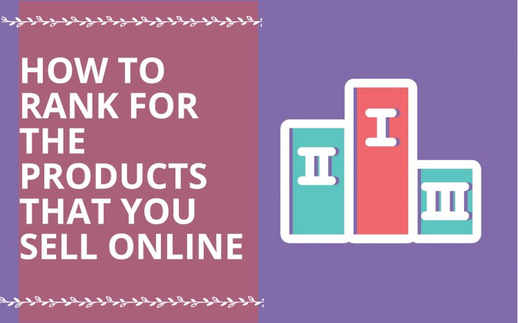 E-Commerce SEO: How to Rank for the Products that you sell Online
