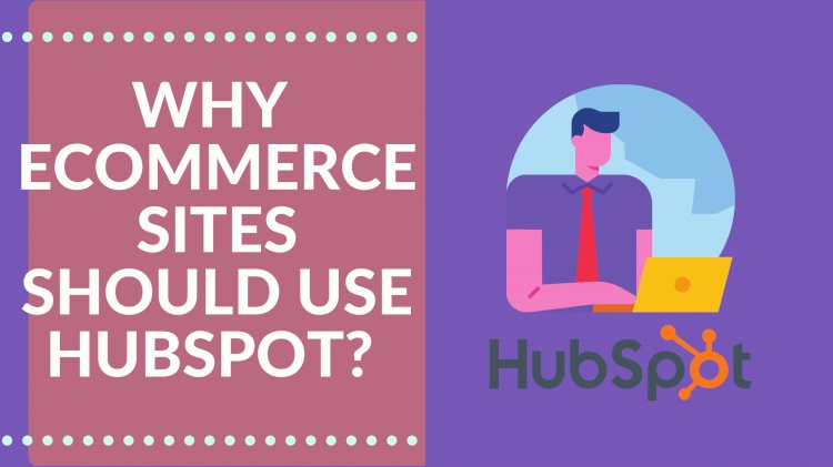 15  Reasons Why Go HubSpot for Inbound Marketing ? A Comprehensive Guide for E-commerce Businesses