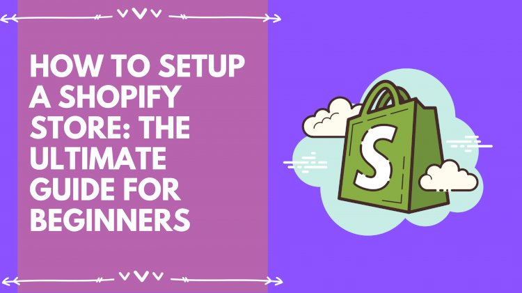 How to start a Shopify store: The Ultimate Guide for Beginners?